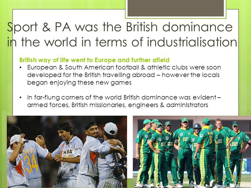 Sport & PA was the British dominance in the world in terms of industrialisation