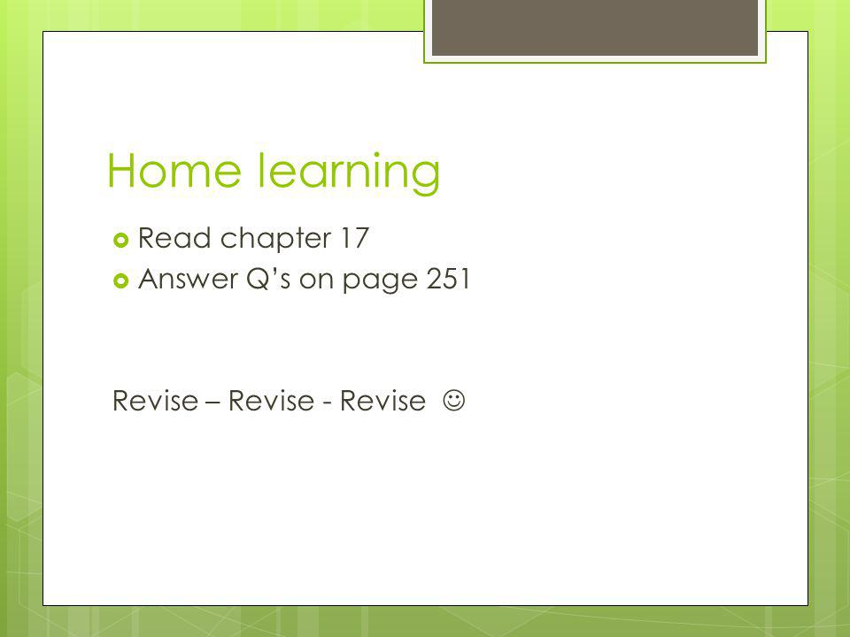 Home learning Read chapter 17 Answer Q's on page 251