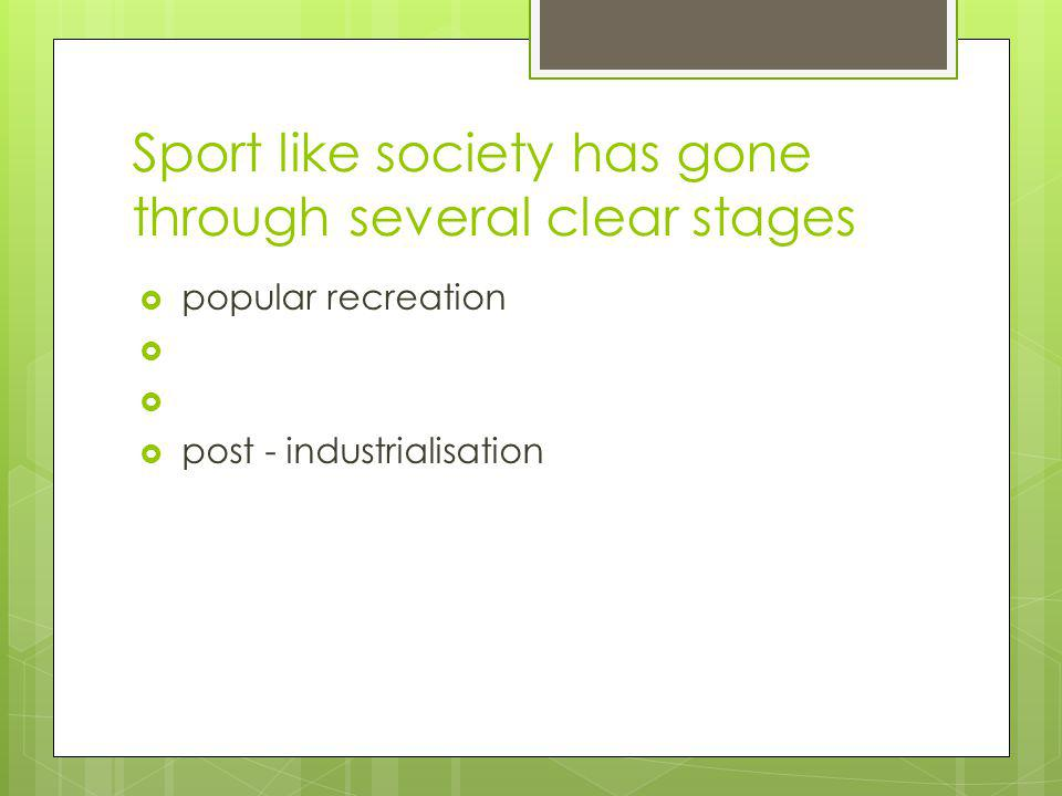 Sport like society has gone through several clear stages