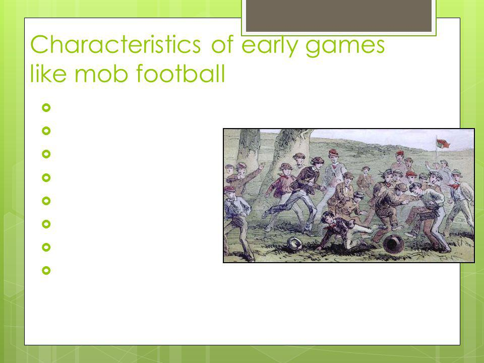 Characteristics of early games like mob football