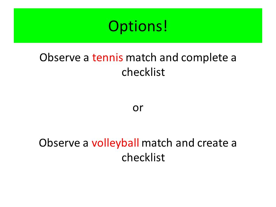 Options! Observe a tennis match and complete a checklist or
