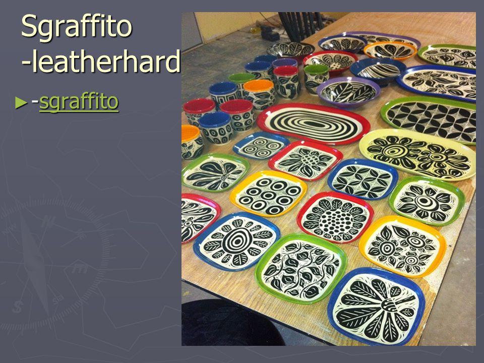 Sgraffito -leatherhard