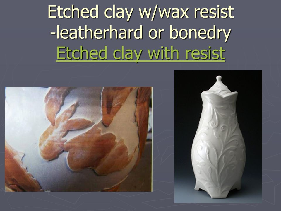 Etched clay w/wax resist -leatherhard or bonedry Etched clay with resist