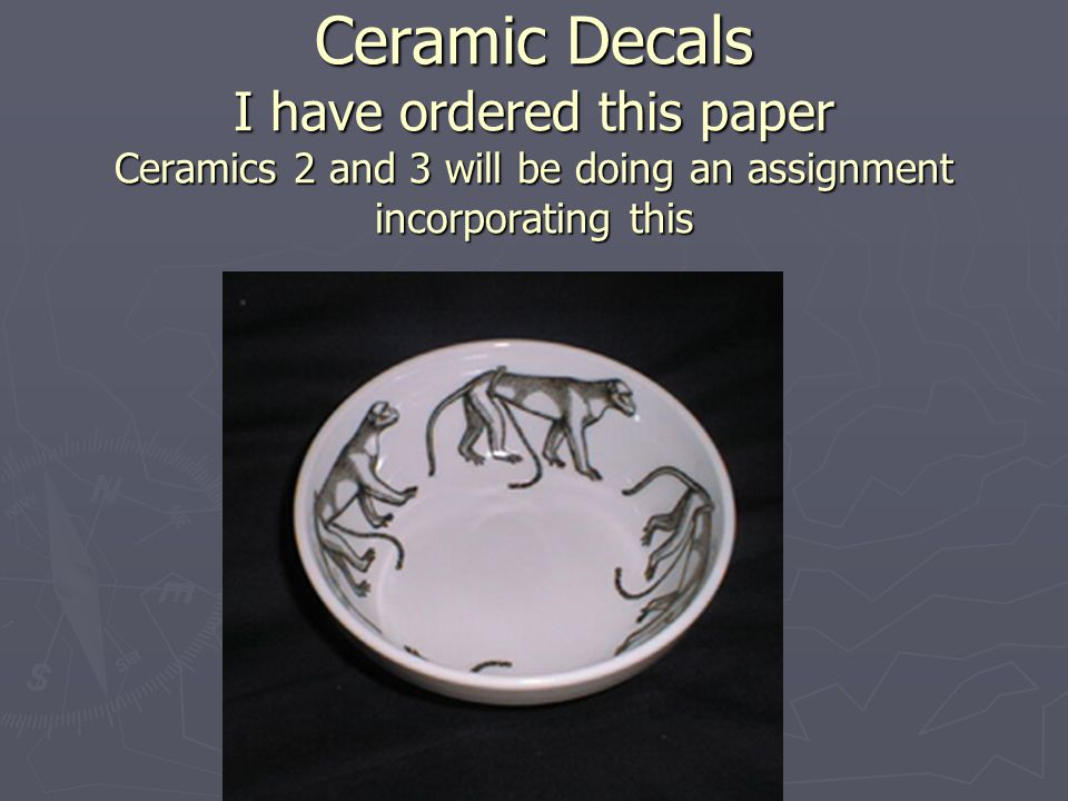 Ceramic Decals I have ordered this paper Ceramics 2 and 3 will be doing an assignment incorporating this