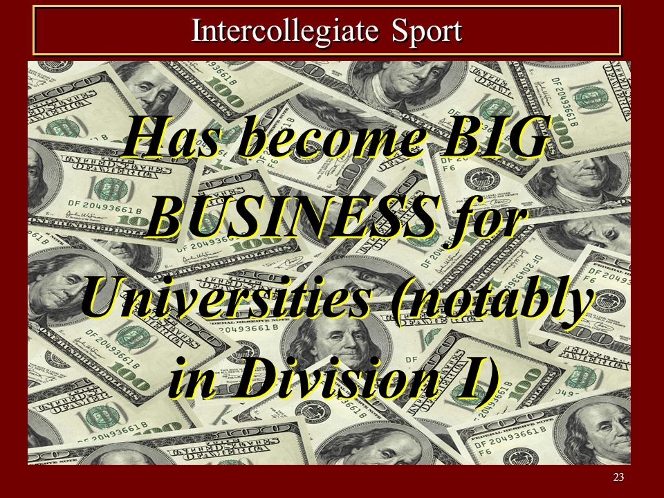 Has become BIG BUSINESS for Universities (notably in Division I)