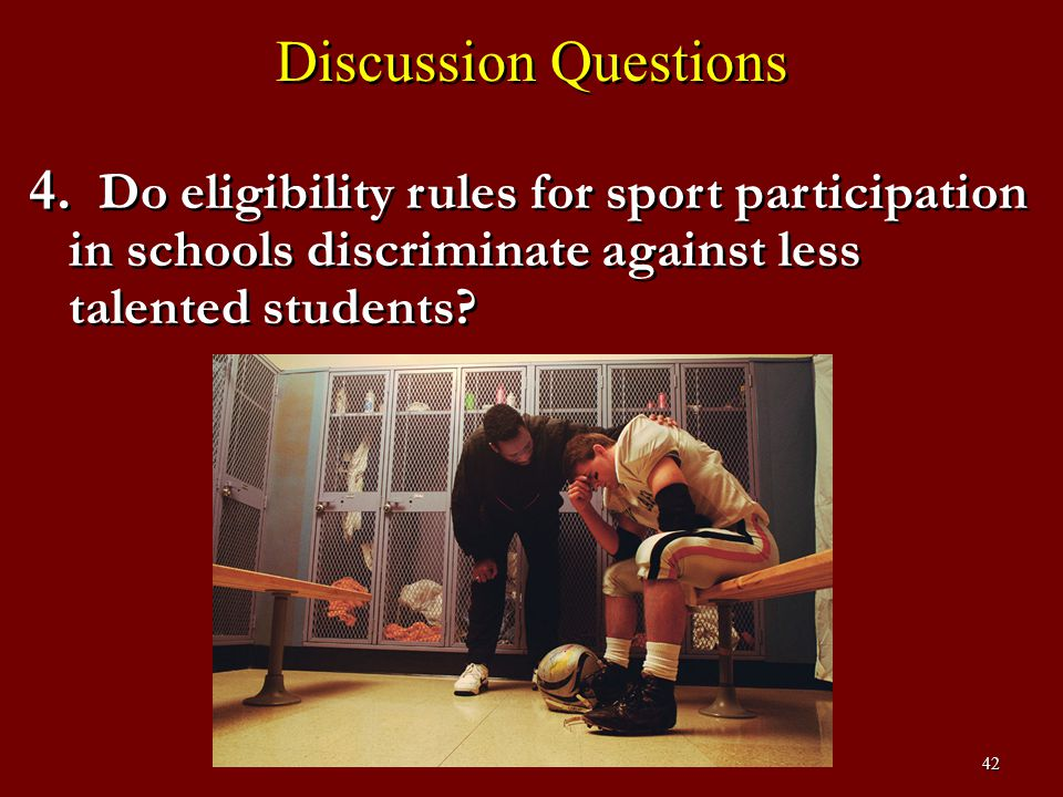 Discussion Questions Do eligibility rules for sport participation in schools discriminate against less talented students