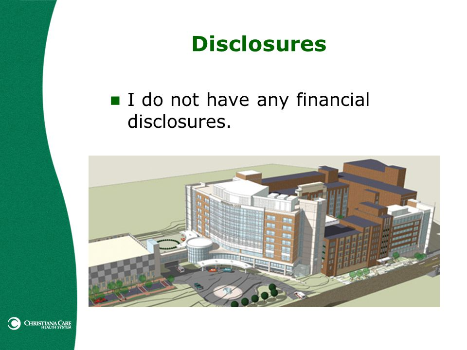 Disclosures I do not have any financial disclosures.