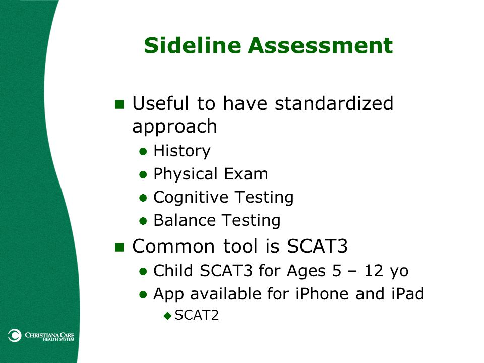 Sideline Assessment Useful to have standardized approach