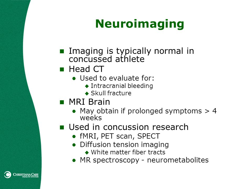 Neuroimaging Imaging is typically normal in concussed athlete Head CT