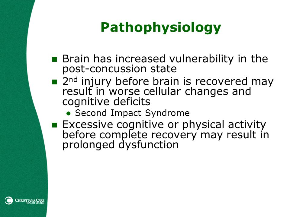 Pathophysiology Brain has increased vulnerability in the post-concussion state.