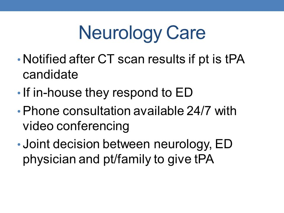 Neurology Care Notified after CT scan results if pt is tPA candidate