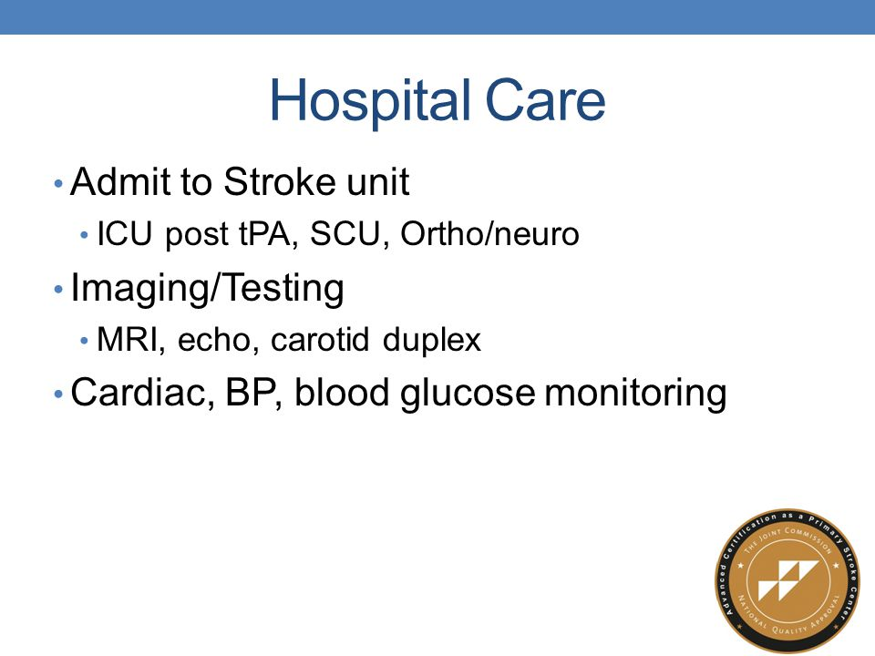 Hospital Care Admit to Stroke unit Imaging/Testing