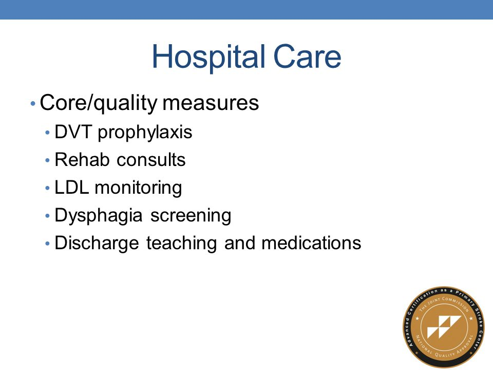 Hospital Care Core/quality measures DVT prophylaxis Rehab consults