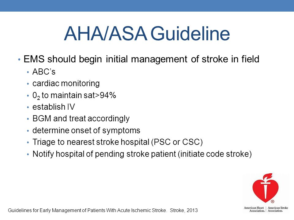 AHA/ASA Guideline EMS should begin initial management of stroke in field. ABC's. cardiac monitoring.