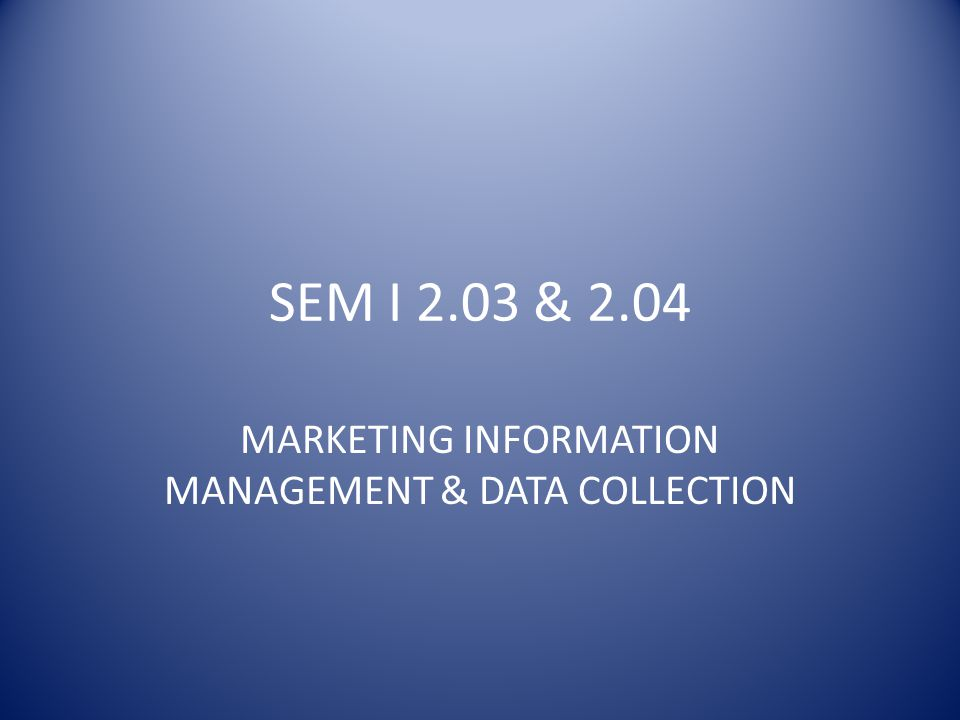 MARKETING INFORMATION MANAGEMENT & DATA COLLECTION