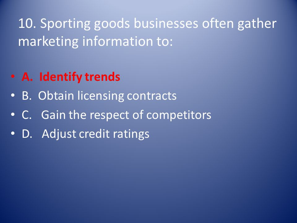 10. Sporting goods businesses often gather marketing information to: