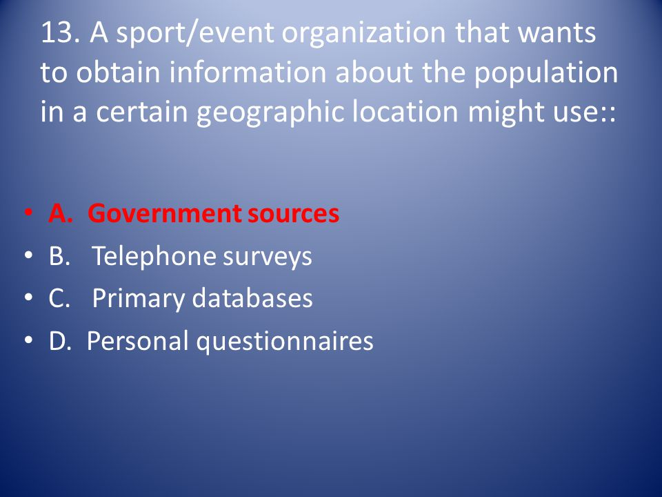 13. A sport/event organization that wants to obtain information about the population in a certain geographic location might use::