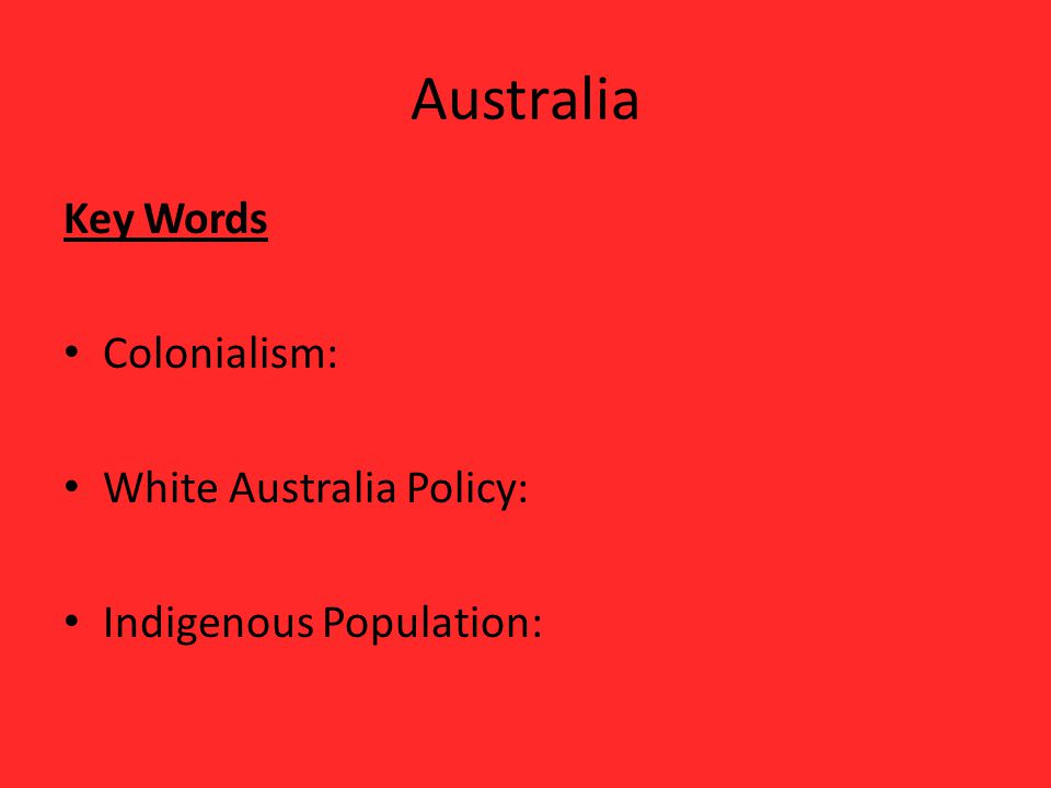 Australia Key Words Colonialism: White Australia Policy: