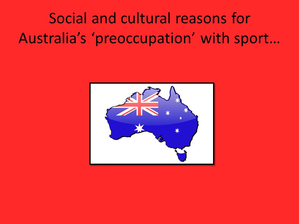 Social and cultural reasons for Australia's 'preoccupation' with sport…