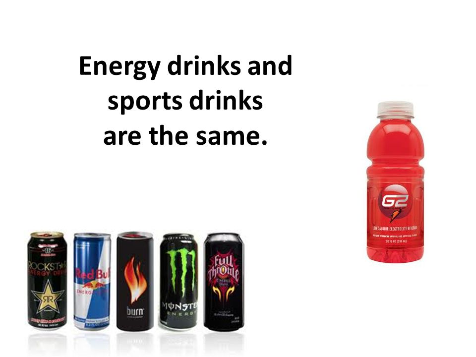 Energy drinks and sports drinks are the same.