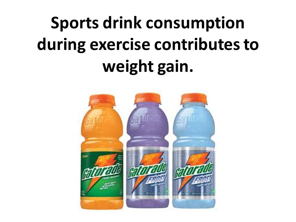 Sports drink consumption during exercise contributes to weight gain.