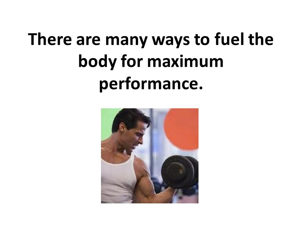 There are many ways to fuel the body for maximum performance.