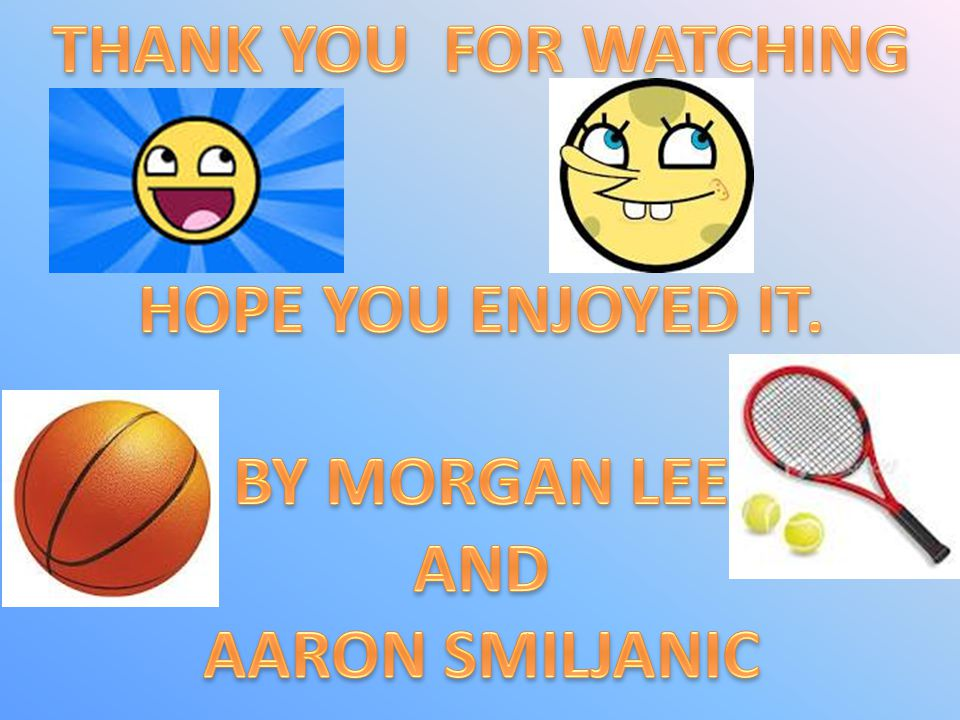 THANK YOU FOR WATCHING HOPE YOU ENJOYED IT. BY MORGAN LEE AND AARON SMILJANIC