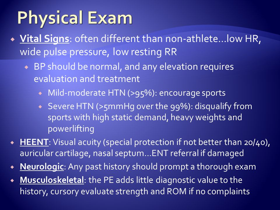 Physical Exam Vital Signs: often different than non-athlete…low HR, wide pulse pressure, low resting RR.