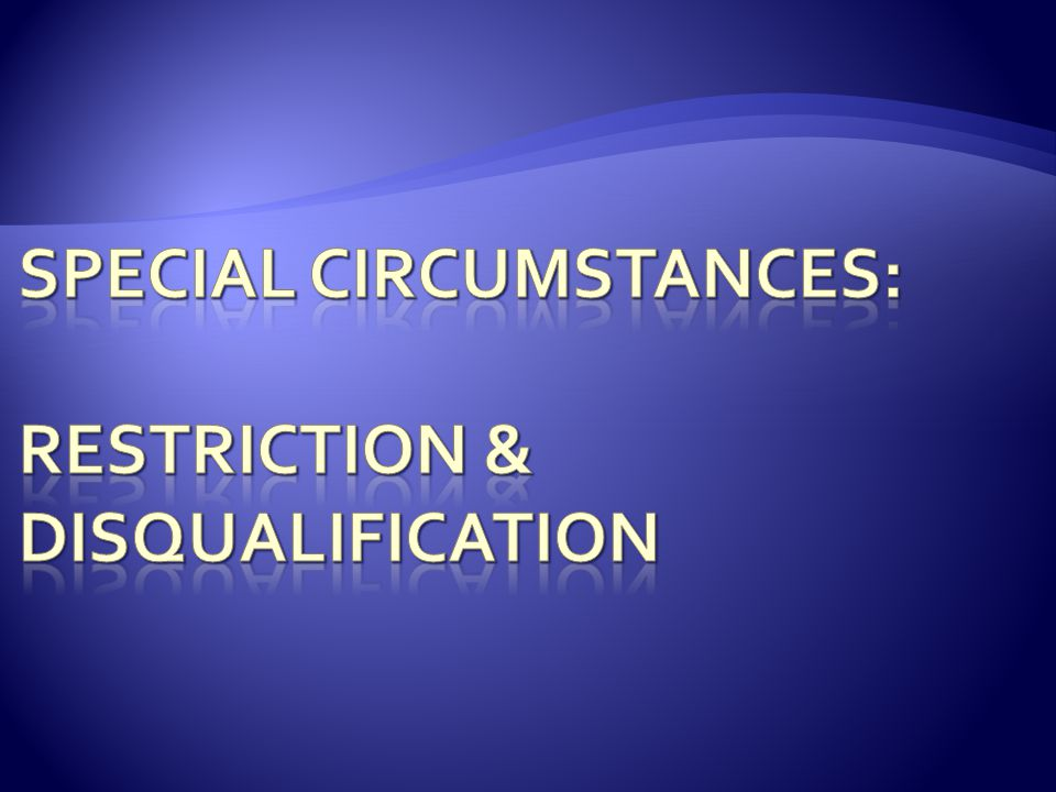 Special circumstances: restriction & disqualification