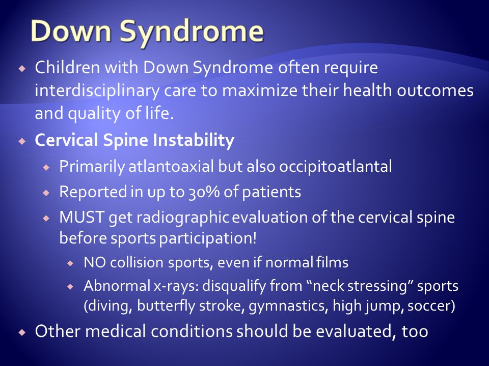 Down Syndrome Children with Down Syndrome often require interdisciplinary care to maximize their health outcomes and quality of life.