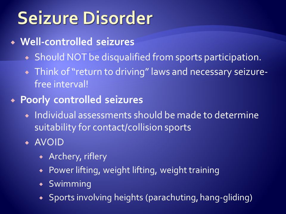 Seizure Disorder Well-controlled seizures Poorly controlled seizures