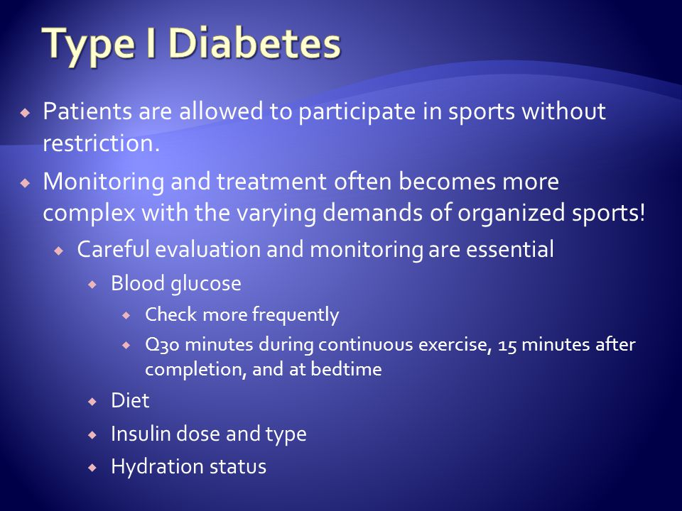 Type I Diabetes Patients are allowed to participate in sports without restriction.