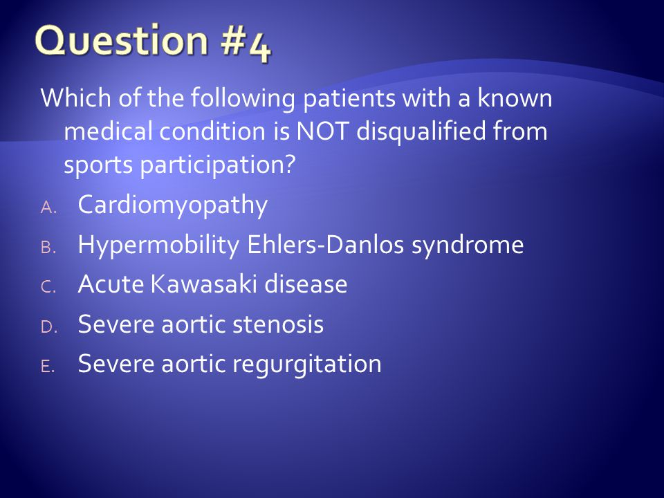 Question #4 Which of the following patients with a known medical condition is NOT disqualified from sports participation