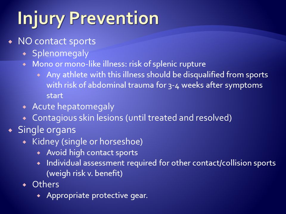 Injury Prevention NO contact sports Single organs Splenomegaly