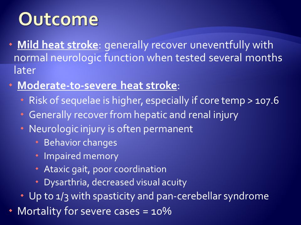 Outcome Mild heat stroke: generally recover uneventfully with normal neurologic function when tested several months later.