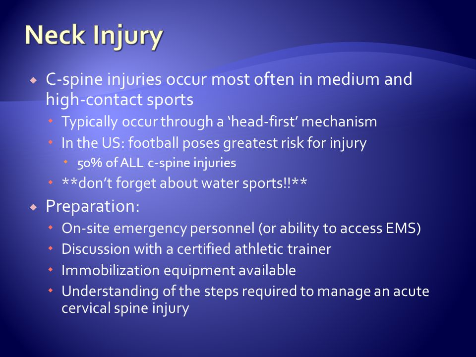 Neck Injury C-spine injuries occur most often in medium and high-contact sports. Typically occur through a 'head-first' mechanism.
