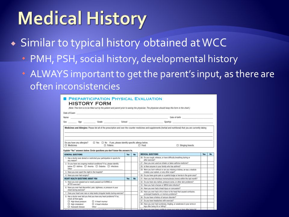 Medical History Similar to typical history obtained at WCC