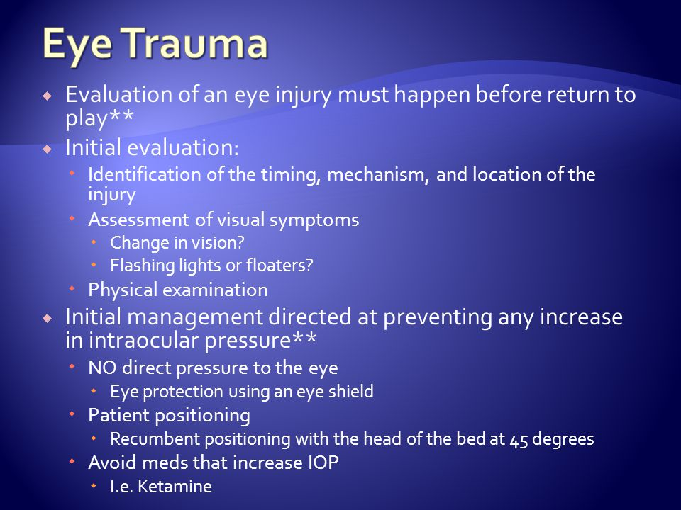 Eye Trauma Evaluation of an eye injury must happen before return to play** Initial evaluation: