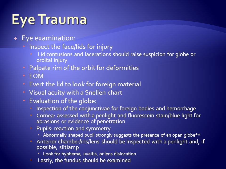Eye Trauma Eye examination: Inspect the face/lids for injury