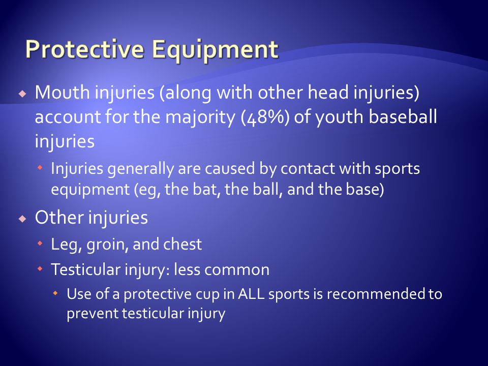 Protective Equipment Mouth injuries (along with other head injuries) account for the majority (48%) of youth baseball injuries.