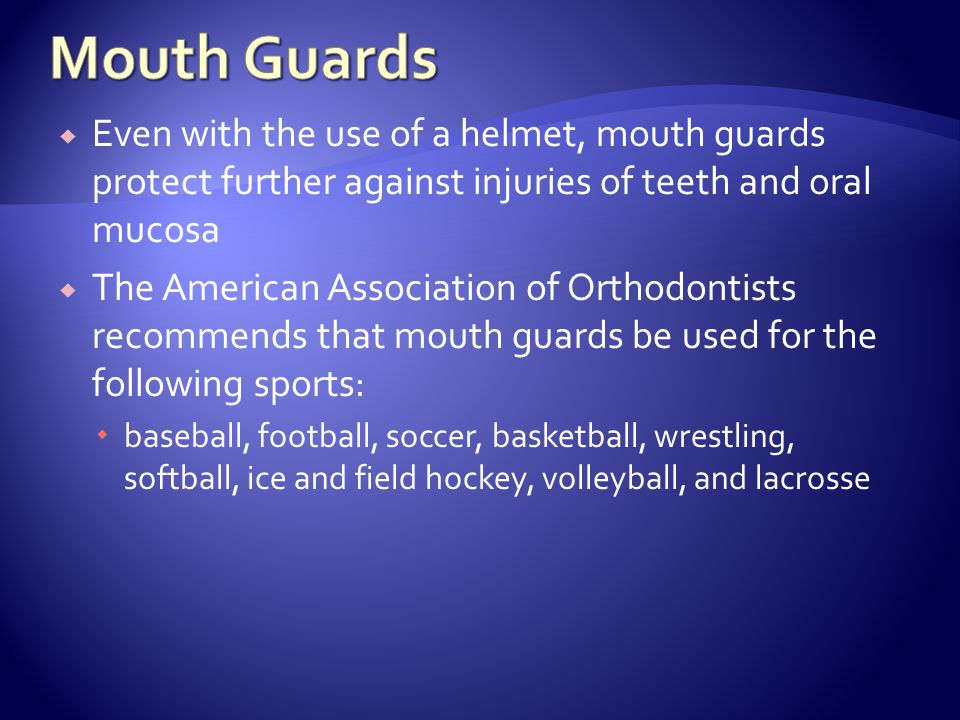 Mouth Guards Even with the use of a helmet, mouth guards protect further against injuries of teeth and oral mucosa.
