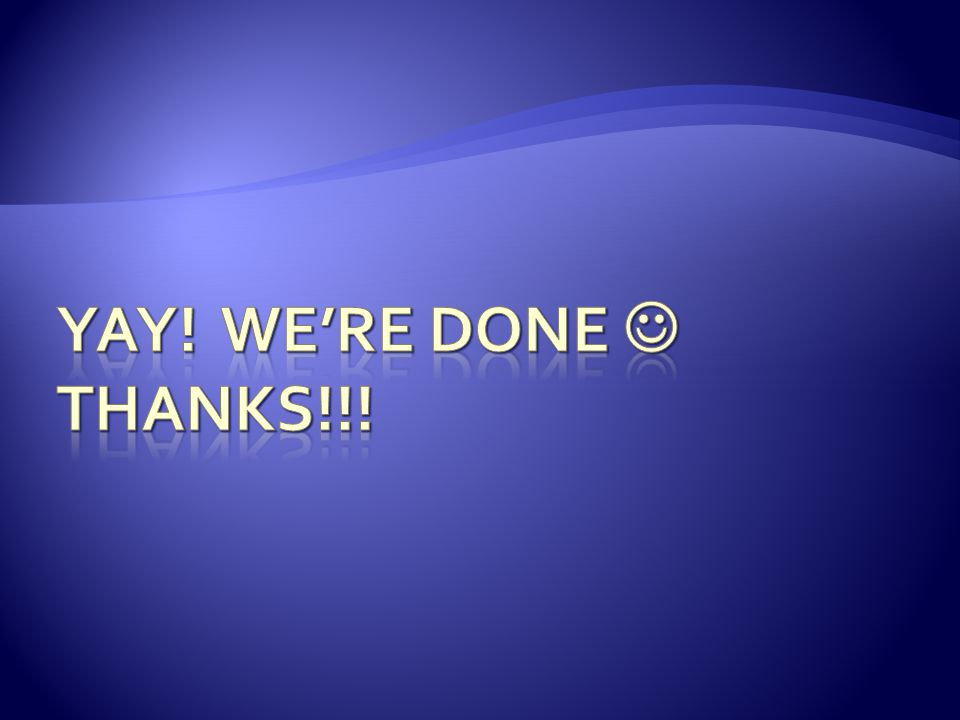 YAY! We're done  Thanks!!!