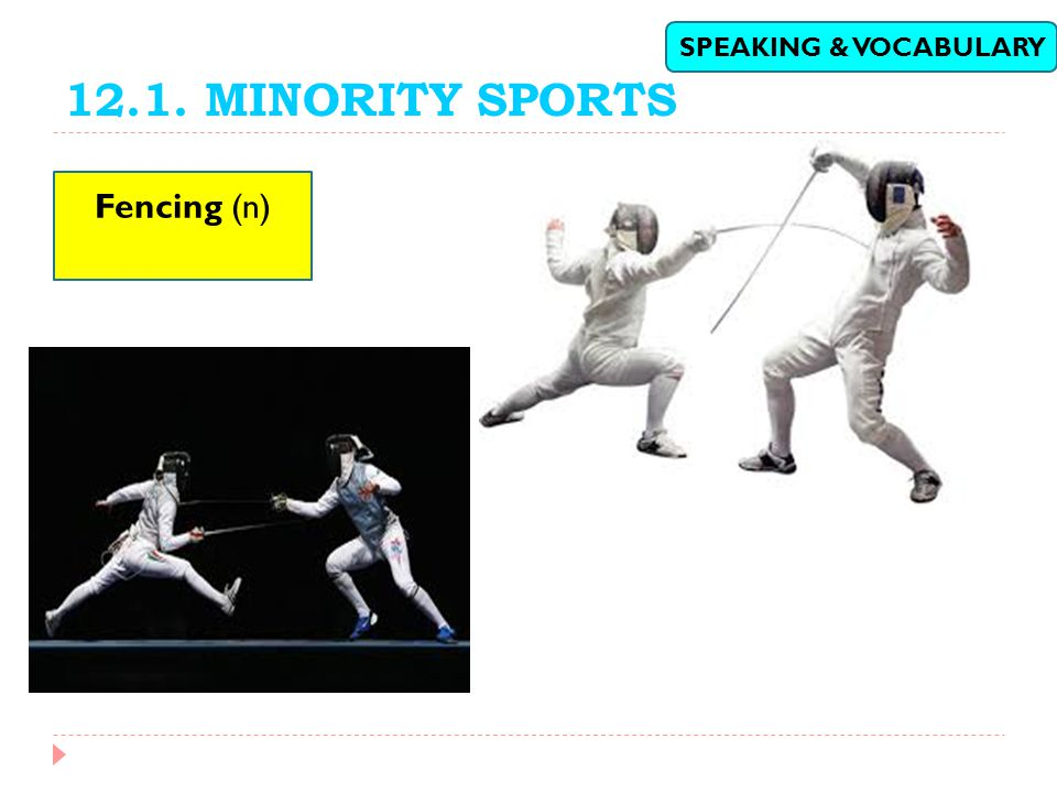 12.1. MINORITY SPORTS SPEAKING & VOCABULARY Fencing (n)