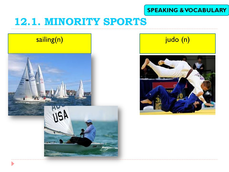 12.1. MINORITY SPORTS SPEAKING & VOCABULARY sailing(n) judo (n)