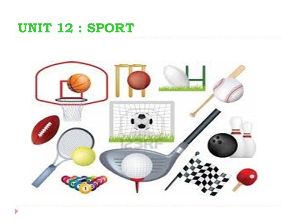 UNIT 12 : SPORT