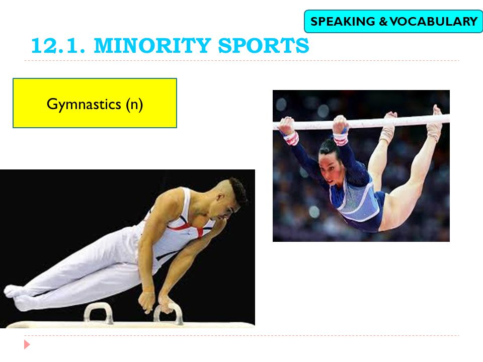 12.1. MINORITY SPORTS SPEAKING & VOCABULARY Gymnastics (n)