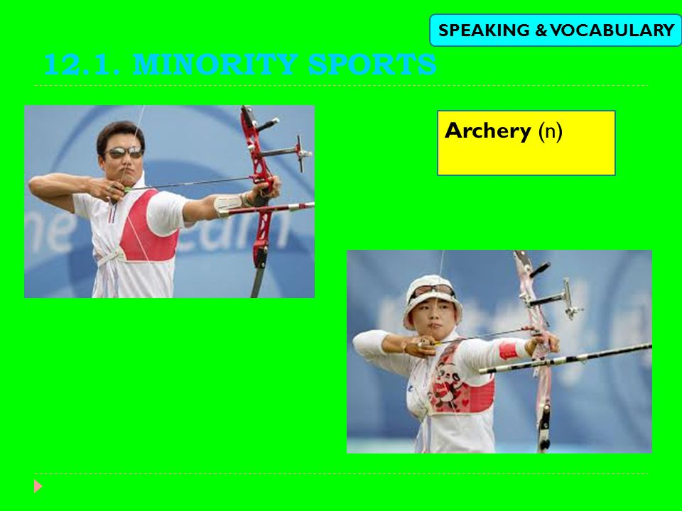 12.1. MINORITY SPORTS SPEAKING & VOCABULARY Archery (n)