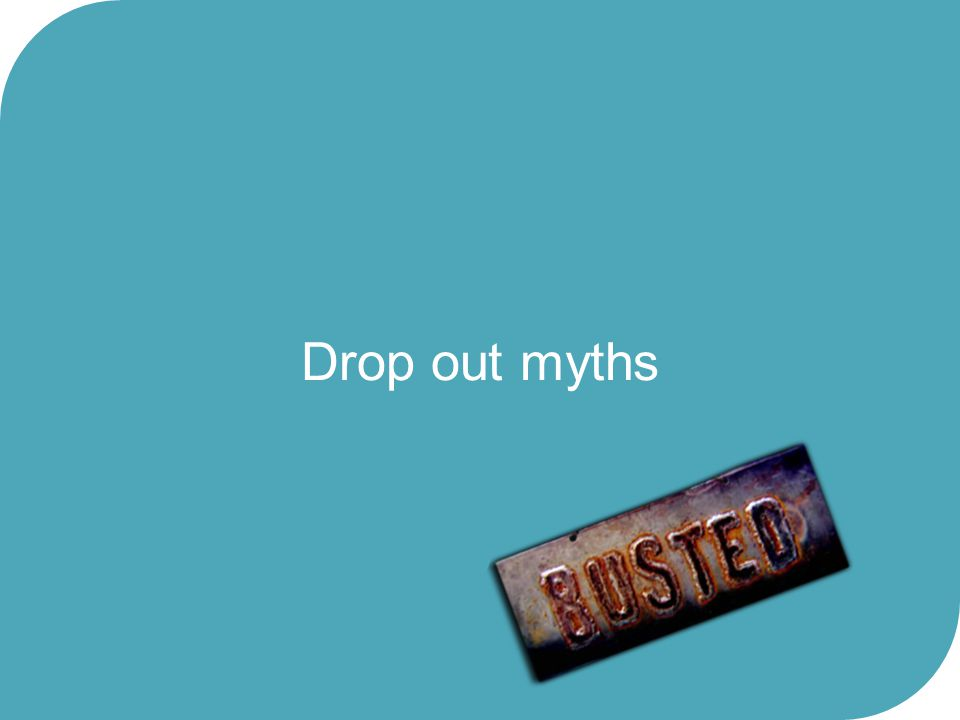 Drop out myths 31 March, 2017 26