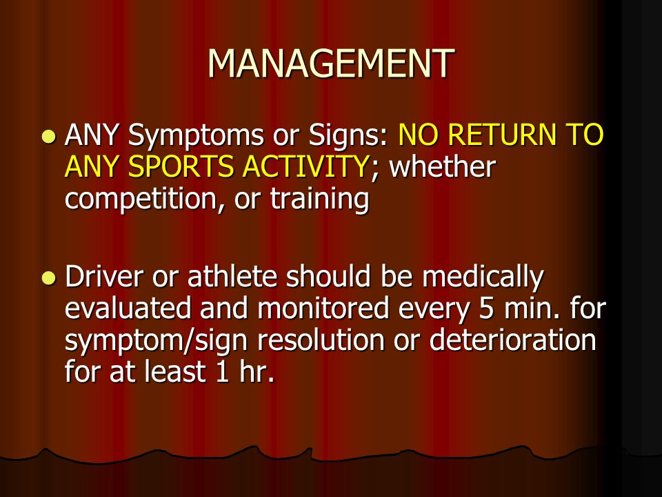 MANAGEMENT ANY Symptoms or Signs: NO RETURN TO ANY SPORTS ACTIVITY; whether competition, or training.