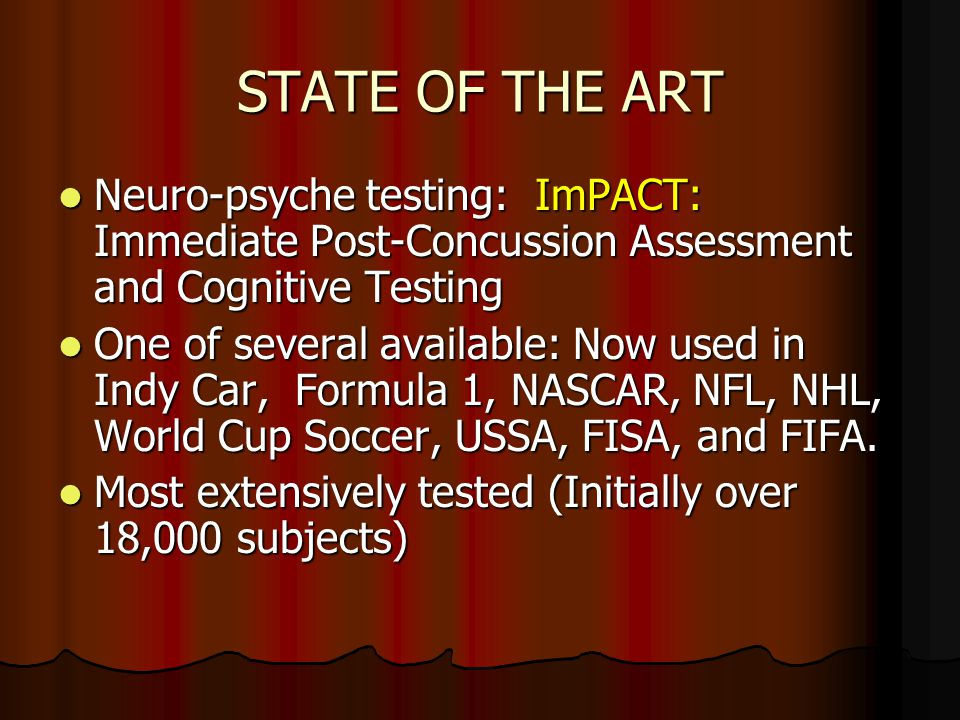 STATE OF THE ART Neuro-psyche testing: ImPACT: Immediate Post-Concussion Assessment and Cognitive Testing.